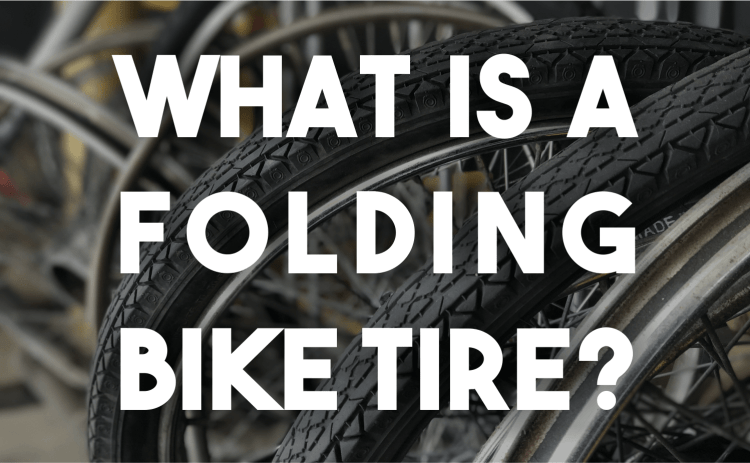 what is a folding bike tire? | bicycle universe