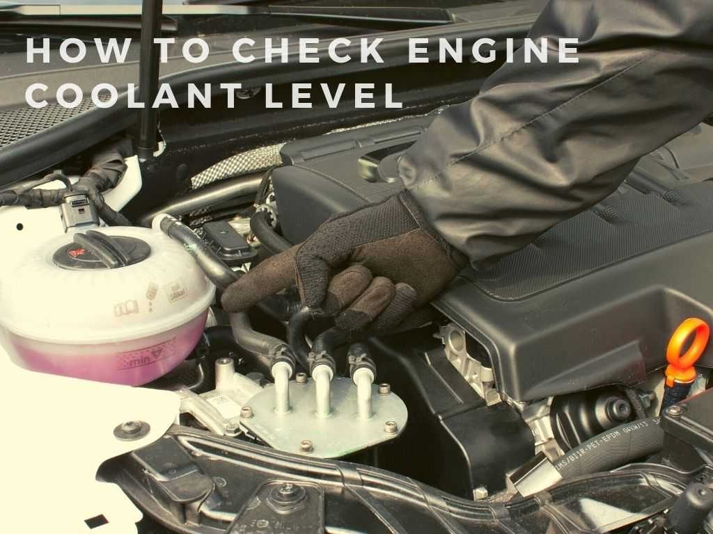 How to Check Engine Coolant Level