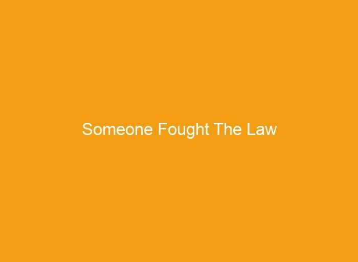 Someone Fought The Law